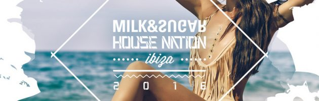 House Nation Ibiza 2016 von Milk & Sugar erschienen